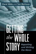 Getting the Whole Story : Reporting and Writing the News (02 Edition) Cover
