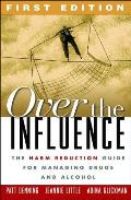 Over the Influence: The Harm Reduction Guide for Managing Drugs and Alcohol Cover