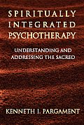 Spiritually Integrated Psychotherapy Understanding & Addressing The Sacred