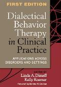 Dialectical Behavior Therapy in Clinical Practice: Applications Across Disorders and Settings Cover