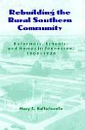 Rebuilding the Rural Southern Community Reformers Schools & Homes in Tennessee 1900 1930