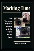 Marking Time: East Tennessee Historical Markers and the Stories Behind Them