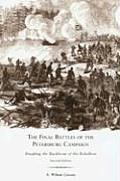 Final Battles of the Petersburg Campaign Breaking the Backbone of the Rebellion