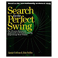 Search for the Perfect Swing: The Proven Scientific Approach to Fundamentally Improving Your...