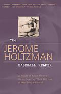 The Jerome Holtzman Baseball Reader: A Treasury of Award-Winning Writing from the Official Historian of Major League Baseball