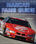 The NASCAR Fans Guide: The Essential Insider's Guide to Everything NASCAR