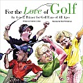 For the Love of Golf An A To Z Primer for Golf Fans of All Ages