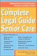 Complete Legal Guide to Senior Care Making Sense of the Residential Financial & Medical Maze