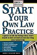 Start Your Own Law Practice A Guide to All the Things They Dont Teach in Law School about Starting Your Own Firm
