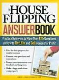 House Flipping Answer Book Practical Answers to More Than 125 Questions on How to Find Fix & Sell Houses for Profit