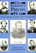 One Surgeon's Private War: Doctor William W. Potter of the 57th New York