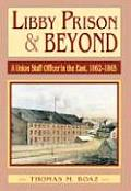 Libby Prison and Beyond: Union Staff Officer in the East 1862-1865