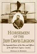 Horseman of the Jeff Davis Legion The Expanded Roster of the Men & Officers of the Jeff Davis Legion Cavalry