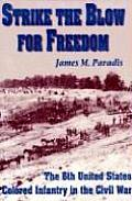 Strike the Blow for Freedom: The 6th United States Colored Infantry in the Civil War