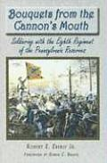 Bouquets from the Cannon's Mouth: Soldiering with the Eighth Regiment of the Pennsylvania Reserves