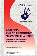 Aggression and Other Disruptive Behavioral Challenges: Biomedical and Psychosocial Assessment and Treatment