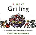 Simply Grilling 100 Sizzling Dishes to Cook on Gas Charcoal & Electric Grills