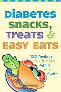 Diabetes Snacks Treats & Easy Eats 130 Recipes Youll Make Again & Again