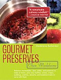 Gourmet Preserves Chez Madelaine Elegant Marmalades Jams Jellies & Preserves in Small Quantities Plus Quick Breads Tarts Scones Muffins an
