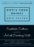 Hows Your Drink Cocktails Culture & the Art of Drinking Well