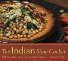 The Indian Slow Cooker: 50 Healthy, Easy, Authentic Recipes Cover
