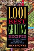 1,001 Best Grilling Recipes: Delicious, Easy-To-Make Recipes from Around the World (1,001)