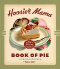 Hoosier Mama Book of Pie Recipes Techniques & Wisdom from the Hoosier Mama Pie Co