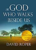 The God Who Walks Beside Us