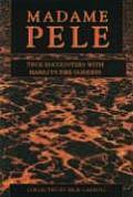 Madame Pele True Spooky Encounters with Hawaiis Fire Goddess