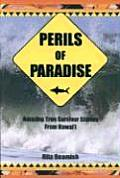 Perils of Paradise Amazing True Survivor Stories from Hawaii