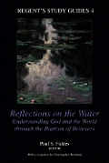 Reflections on the Water: Understanding God and the World Through the Baptism of Believers