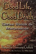 Good Life, Good Death: Tibetan Wisdom on Reincarnation Cover