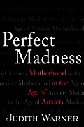 Perfect Madness Motherhood In The Age O