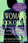 Womans Book Of Life The Biology Psychology & Spirituality of the Feminine Life Cycle