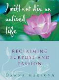 I Will Not Die an Unlived Life Reclaiming Purpose & Passion