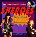 Sheroes Bold Brash & Absolutely Unabashed Superwomen from Susan B Anthony to Xena