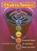 Chakra Tonics Essential Elixirs for the Mind Body & Spirit