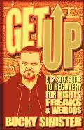 Get Up A 12 Step Guide to Recovery for Misfits Freaks & Weirdos