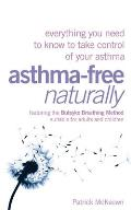 Asthma Free Naturally Everything You Need to Know to Take Control of Your Asthma