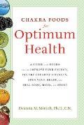Chakra Foods for Optimum Health: A Guide to the Foods That Can Improve Your Energy, Inspire Creative Changes, Open Your Heart, and Heal Body, Mind, an Cover