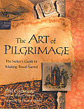 Art of Pilgrimage The Seekers Guide to Making Travel Sacred