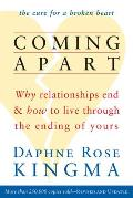 Coming Apart Why Relationships End & How to Live Through the Ending of Yours
