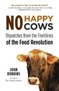 No Happy Cows Dispatches from the Frontlines of the Food Revolution