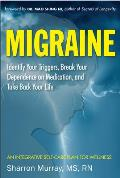 Migraine: Identify Your Triggers, Break Dependence on Medication, Take Back Your Life: An Integrative Self-Care Plan for Wellnes
