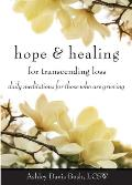 Hope & Healing for Transcending Loss Daily Meditations for Those Who Are Grieving