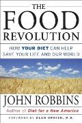 The Food Revolution: How Your Diet Can Help Save Your Life and Heal the World