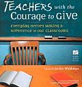 Teachers with the Courage to Give...