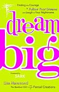 Dream Big: Finding the Courage to Follow Your Dreams and Laugh at Your Nightmares