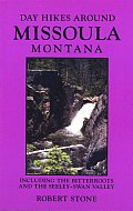 Day Hikes Around Missoula Montana 2ND Edition