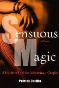 Sensuous Magic A Guide to S M for Adventurous Couples